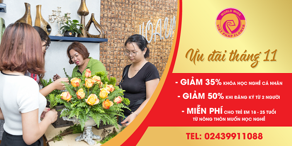HOT: Ưu đãi GIẢM tới 50% khóa đào tạo cắm hoa tại Hoa Việt Pháp